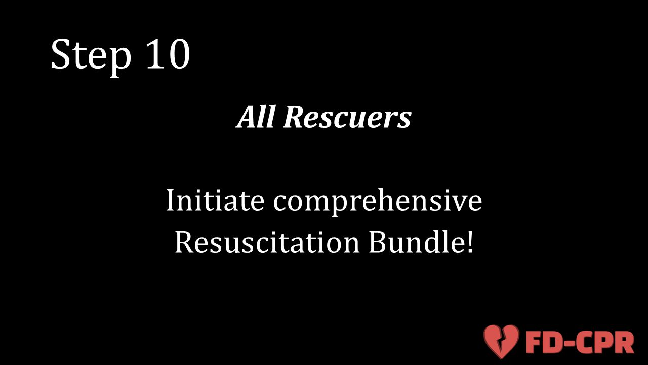 Step 10 All Rescuers Initiate comprehensive Resuscitation Bundle!