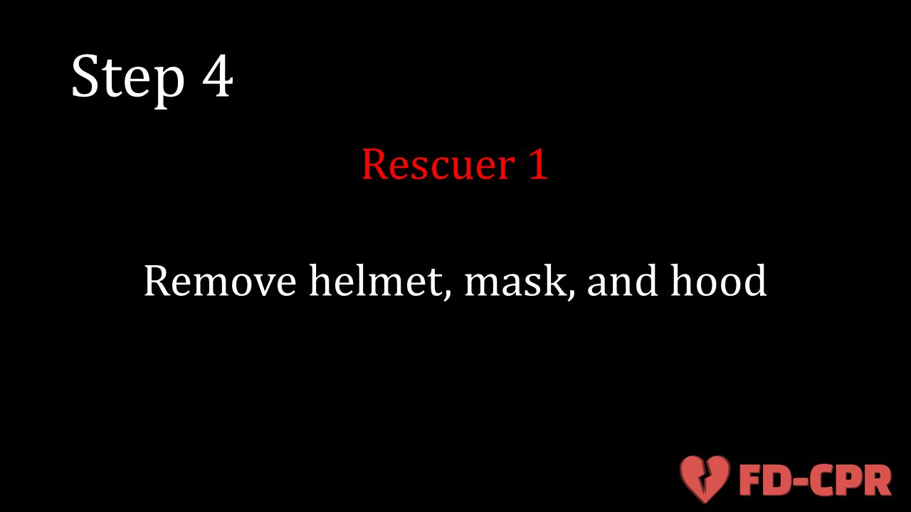 Step 4 Rescuer 1 Remove helmet, mask, and hood