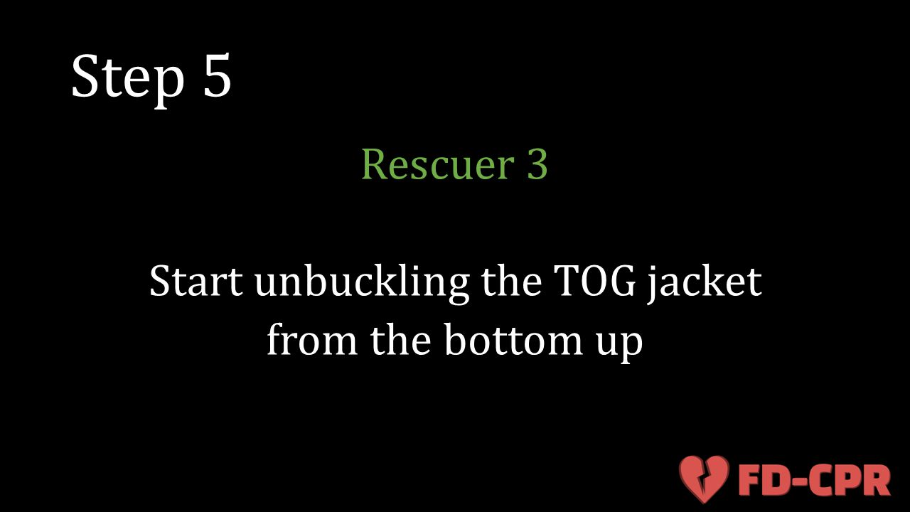 Step 5 Rescuer 3 Start unbuckling the TOG jacket from the bottom up