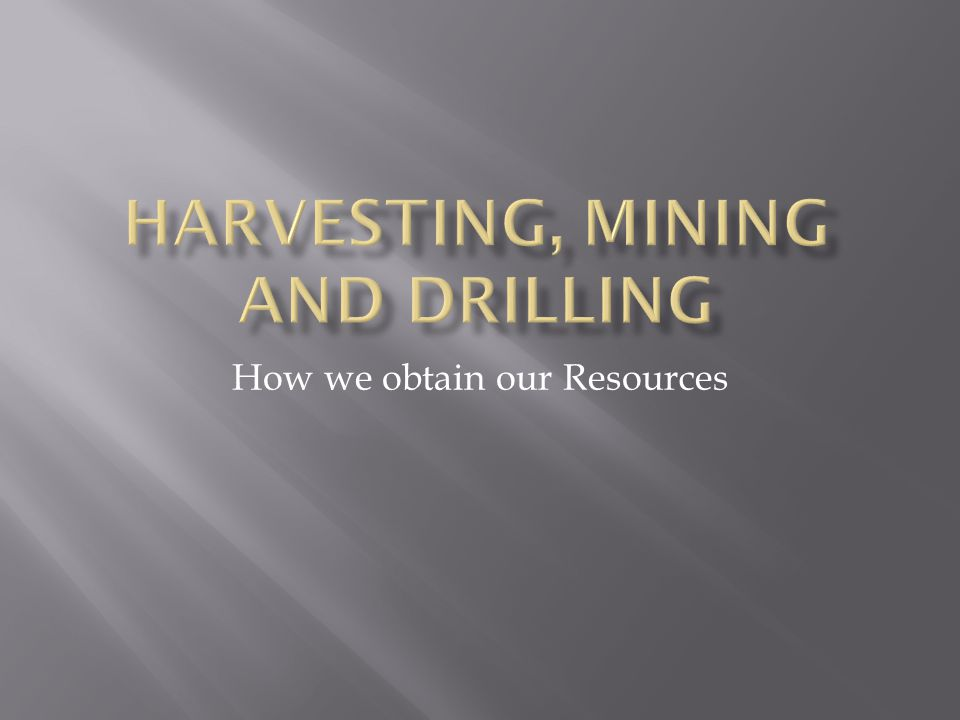 How we obtain our Resources