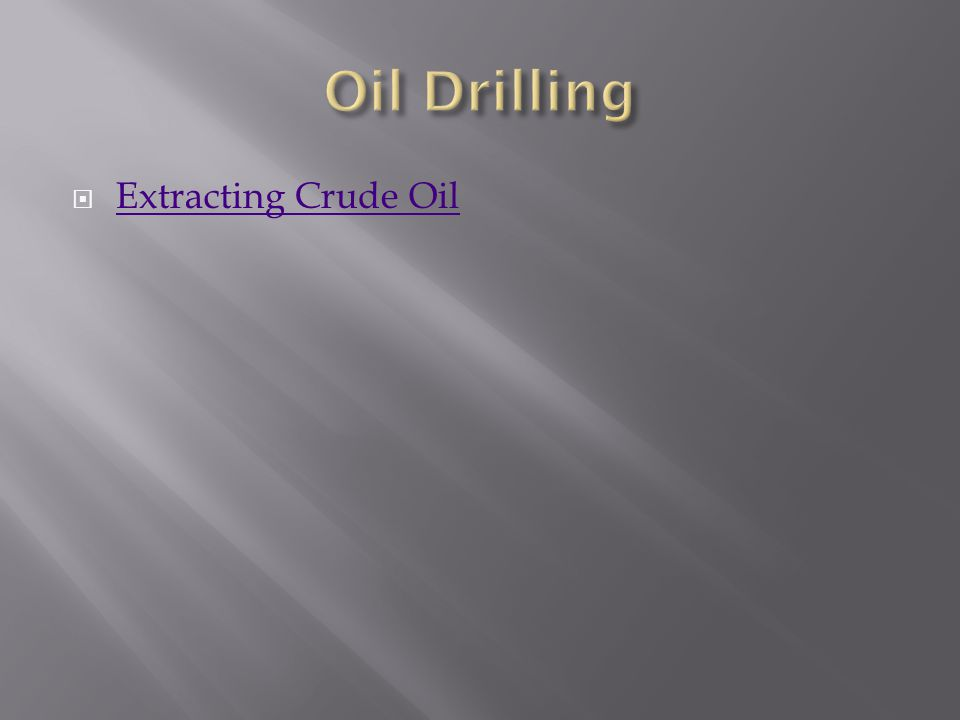  Extracting Crude Oil Extracting Crude Oil