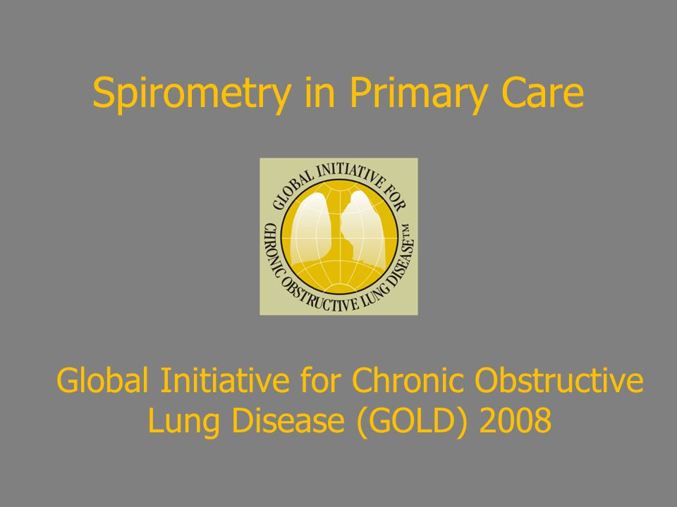 Spirometry in Primary Care Global Initiative for Chronic Obstructive Lung Disease (GOLD) 2008