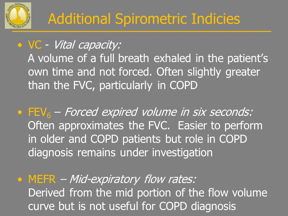 Additional Spirometric Indicies VC - Vital capacity: A volume of a full breath exhaled in the patient's own time and not forced.