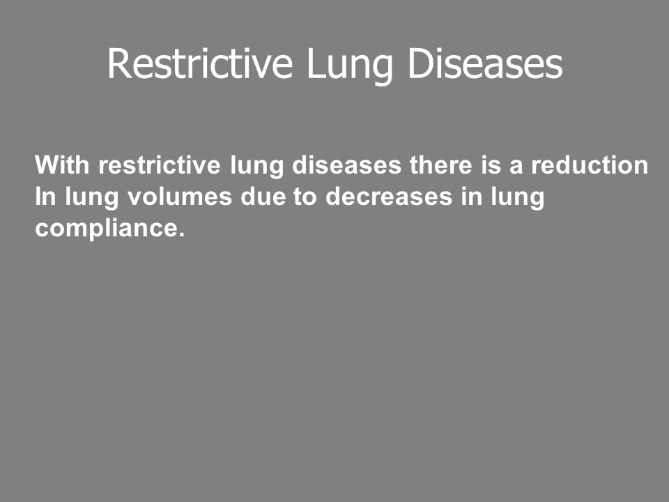 Restrictive Lung Diseases With restrictive lung diseases there is a reduction In lung volumes due to decreases in lung compliance.