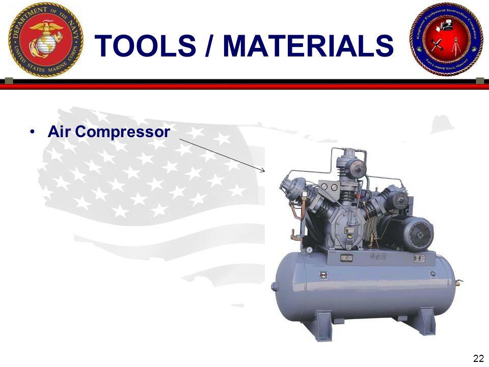 22 ENGINEER EQUIPMENT INSTRUCTION COMPANY TOOLS / MATERIALS Air Compressor