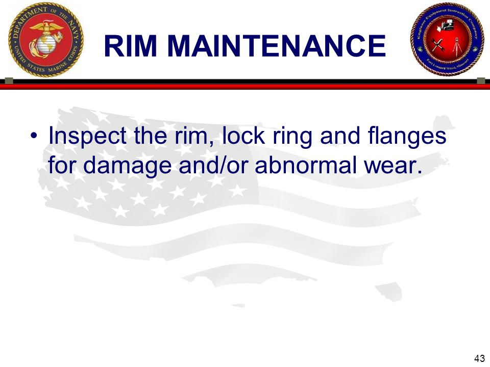 43 ENGINEER EQUIPMENT INSTRUCTION COMPANY RIM MAINTENANCE Inspect the rim, lock ring and flanges for damage and/or abnormal wear.