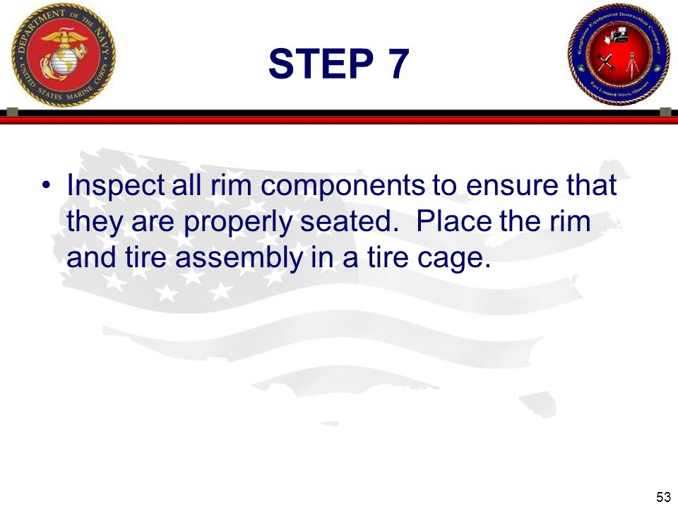 53 ENGINEER EQUIPMENT INSTRUCTION COMPANY STEP 7 Inspect all rim components to ensure that they are properly seated.