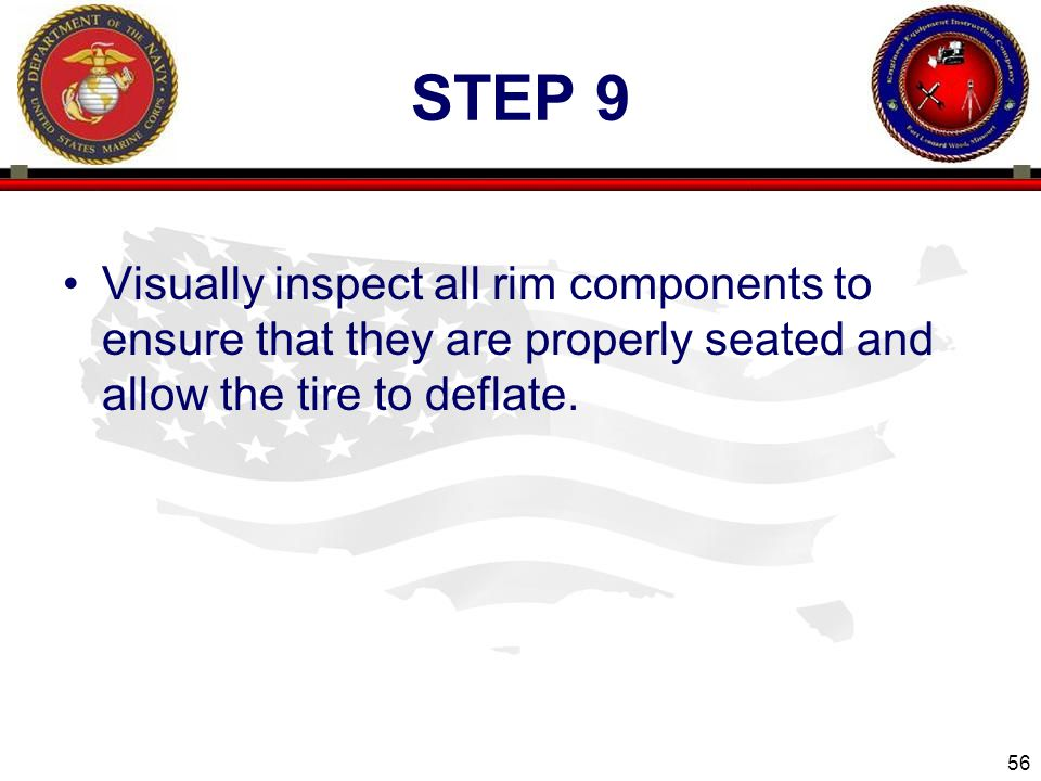 56 ENGINEER EQUIPMENT INSTRUCTION COMPANY STEP 9 Visually inspect all rim components to ensure that they are properly seated and allow the tire to deflate.