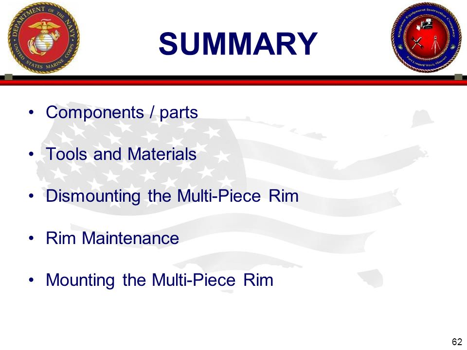62 ENGINEER EQUIPMENT INSTRUCTION COMPANY SUMMARY Components / parts Tools and Materials Dismounting the Multi-Piece Rim Rim Maintenance Mounting the Multi-Piece Rim Slide 62
