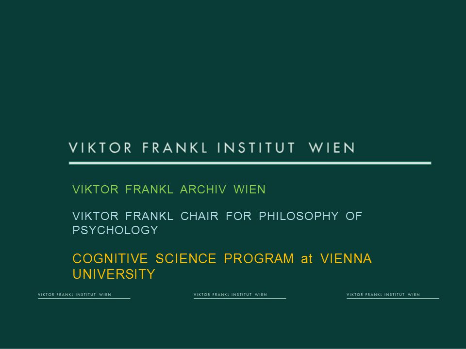 VFI VIKTOR FRANKL ARCHIV WIEN VIKTOR FRANKL CHAIR FOR PHILOSOPHY OF PSYCHOLOGY COGNITIVE SCIENCE PROGRAM at VIENNA UNIVERSITY