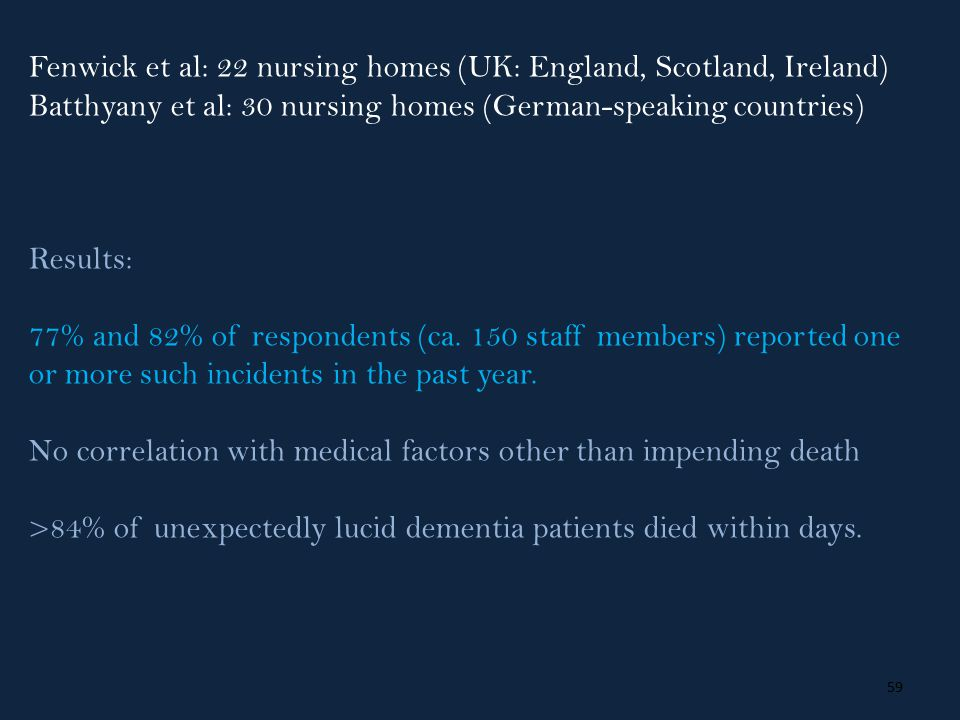 59 Fenwick et al: 22 nursing homes (UK: England, Scotland, Ireland) Batthyany et al: 30 nursing homes (German-speaking countries) Results: 77% and 82% of respondents (ca.