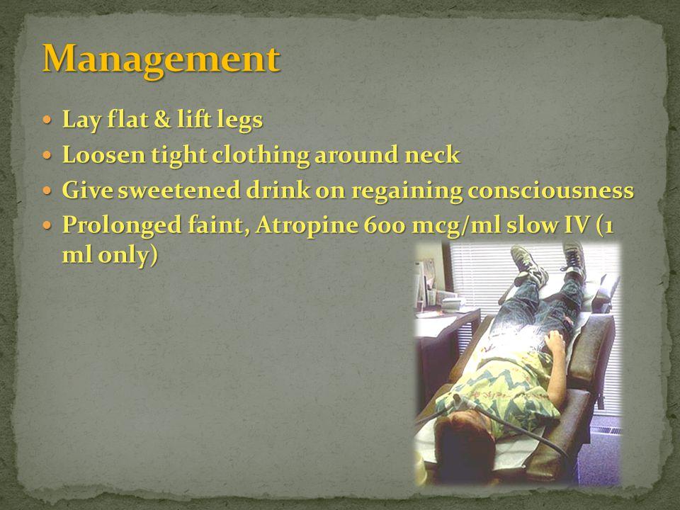Lay flat & lift legs Lay flat & lift legs Loosen tight clothing around neck Loosen tight clothing around neck Give sweetened drink on regaining consci