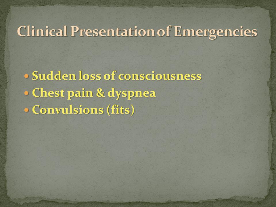 Sudden loss of consciousness Sudden loss of consciousness Chest pain & dyspnea Chest pain & dyspnea Convulsions (fits) Convulsions (fits)