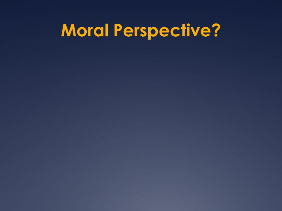 Moral Perspective?