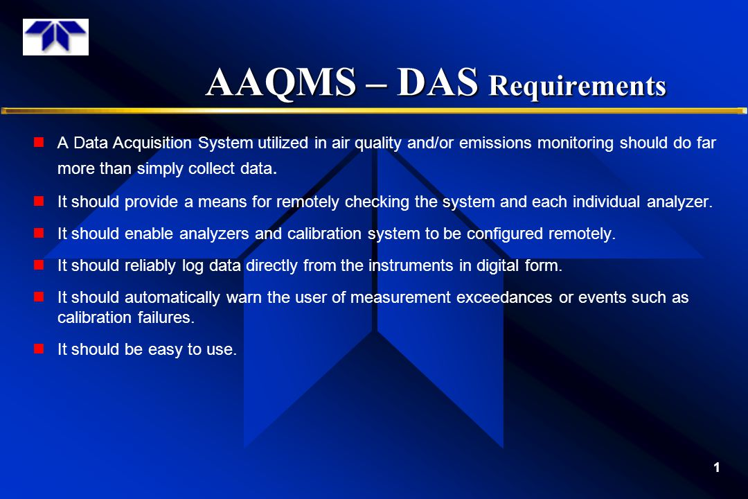 AAQMS – DAS Requirements AAQMS – DAS Requirements 1 A Data Acquisition System utilized in air quality and/or emissions monitoring should do far more than simply collect data.