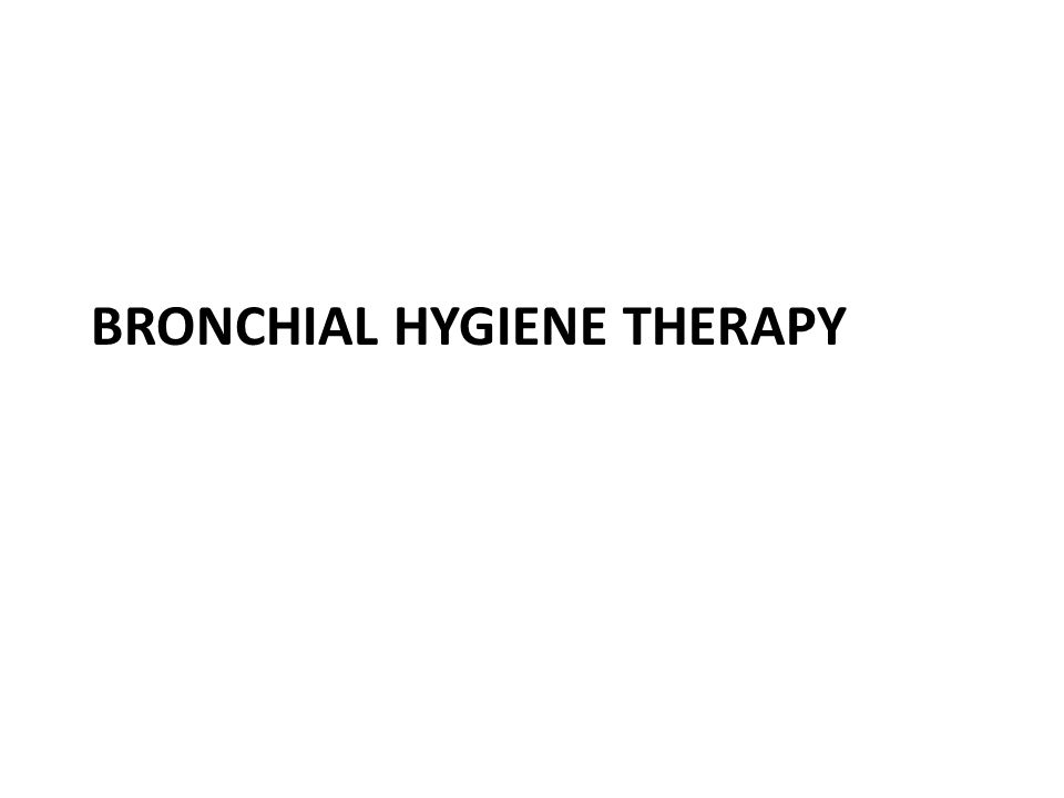 BRONCHIAL HYGIENE THERAPY