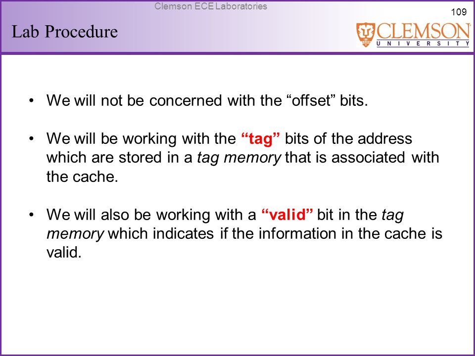 """109 Clemson ECE Laboratories Lab Procedure We will not be concerned with the """"offset"""" bits. We will be working with the """"tag"""" bits of the address whic"""
