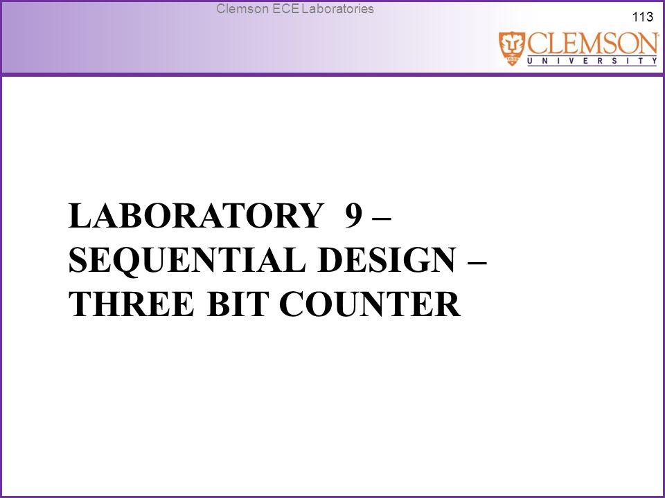 113 Clemson ECE Laboratories LABORATORY 9 – SEQUENTIAL DESIGN – THREE BIT COUNTER