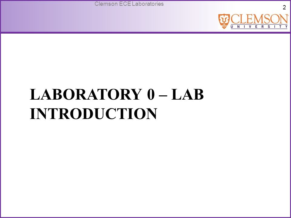3 Clemson ECE Laboratories Outline Syllabus highlights Good lab procedures for ECE 201 Hardware used in lab  ECE 209 lab kit  NI-ELVIS –II Software used in the lab  Digital Works Safety video