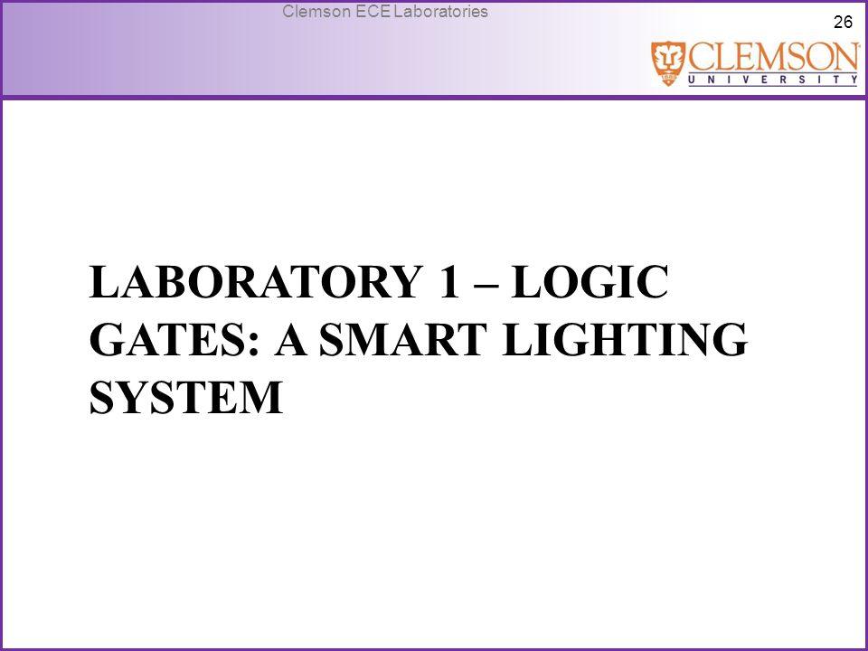 26 Clemson ECE Laboratories LABORATORY 1 – LOGIC GATES: A SMART LIGHTING SYSTEM