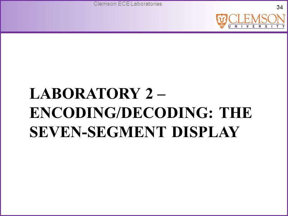34 Clemson ECE Laboratories LABORATORY 2 – ENCODING/DECODING: THE SEVEN-SEGMENT DISPLAY