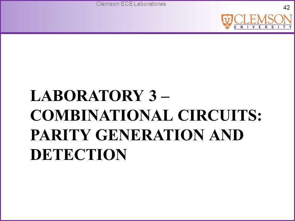 42 Clemson ECE Laboratories LABORATORY 3 – COMBINATIONAL CIRCUITS: PARITY GENERATION AND DETECTION