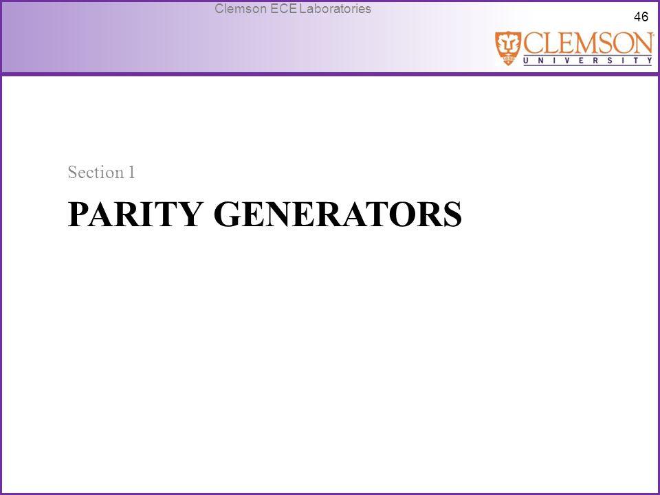 46 Clemson ECE Laboratories PARITY GENERATORS Section 1