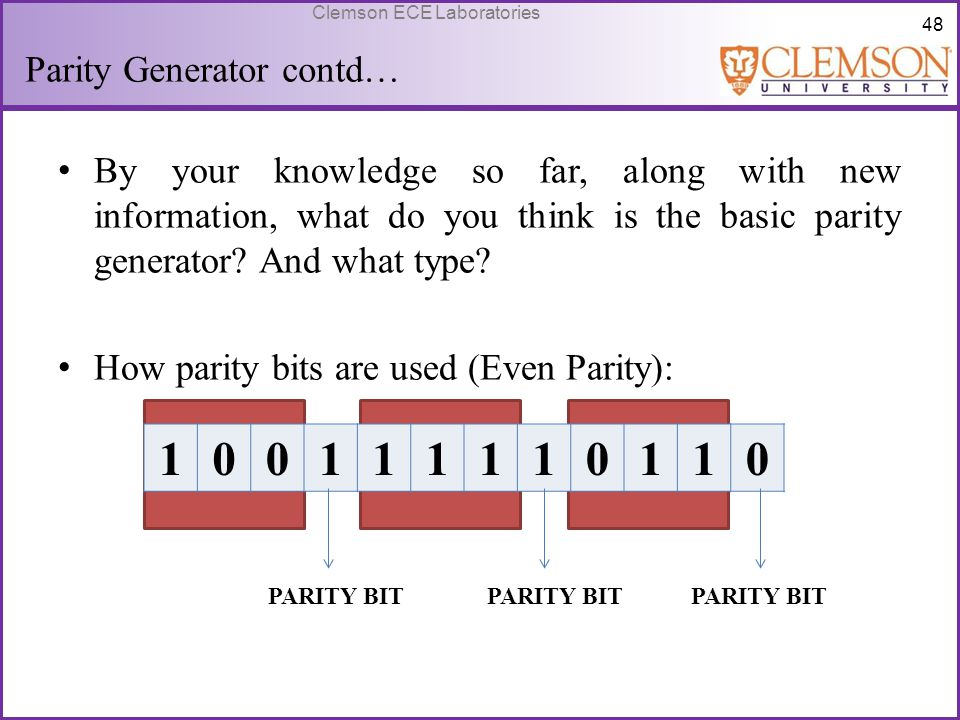 48 Clemson ECE Laboratories Parity Generator contd… By your knowledge so far, along with new information, what do you think is the basic parity genera