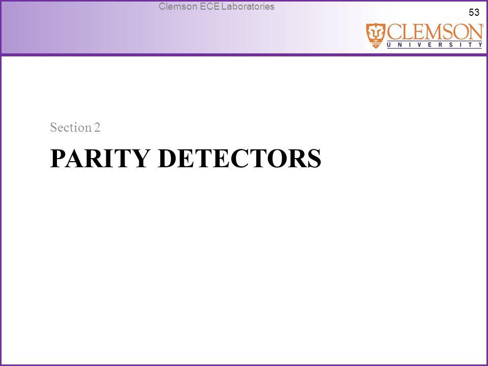 53 Clemson ECE Laboratories PARITY DETECTORS Section 2