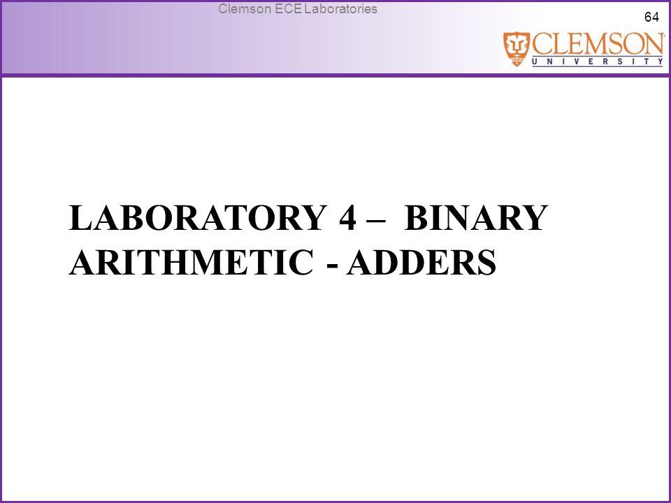 64 Clemson ECE Laboratories LABORATORY 4 – BINARY ARITHMETIC - ADDERS