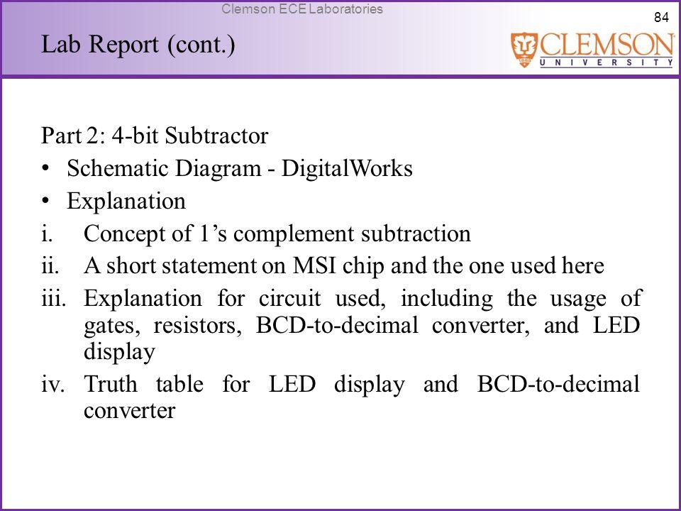 84 Clemson ECE Laboratories Lab Report (cont.) Part 2: 4-bit Subtractor Schematic Diagram - DigitalWorks Explanation i.Concept of 1's complement subtr