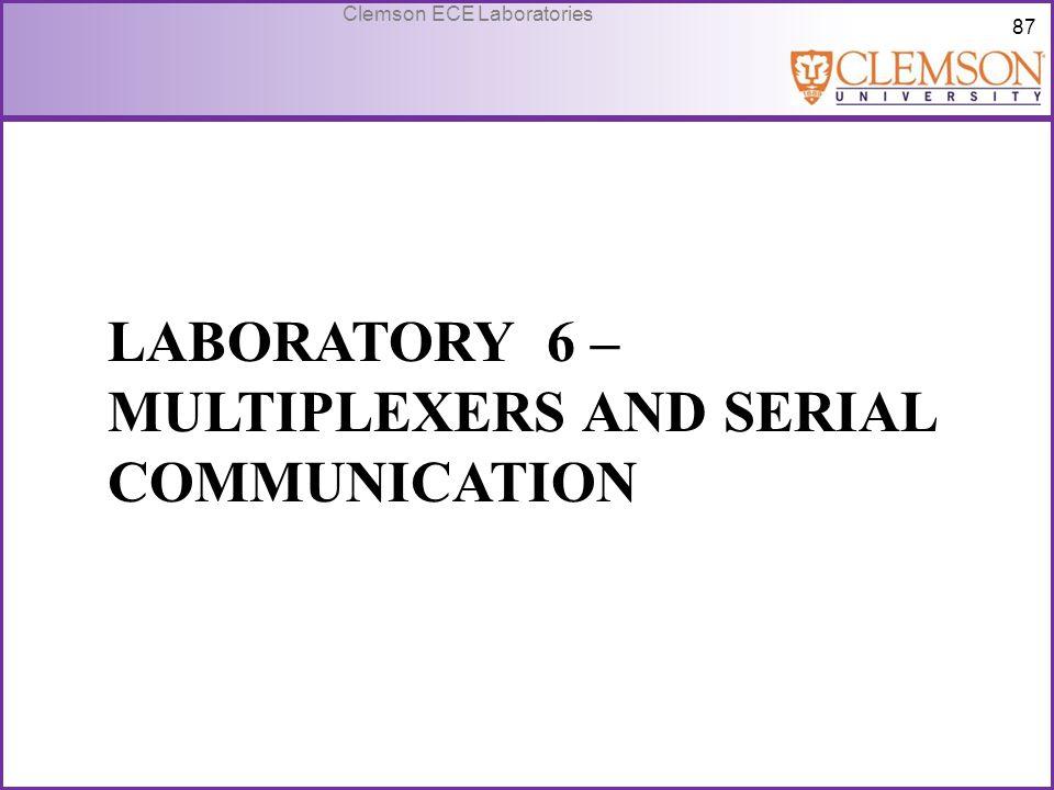 87 Clemson ECE Laboratories LABORATORY 6 – MULTIPLEXERS AND SERIAL COMMUNICATION