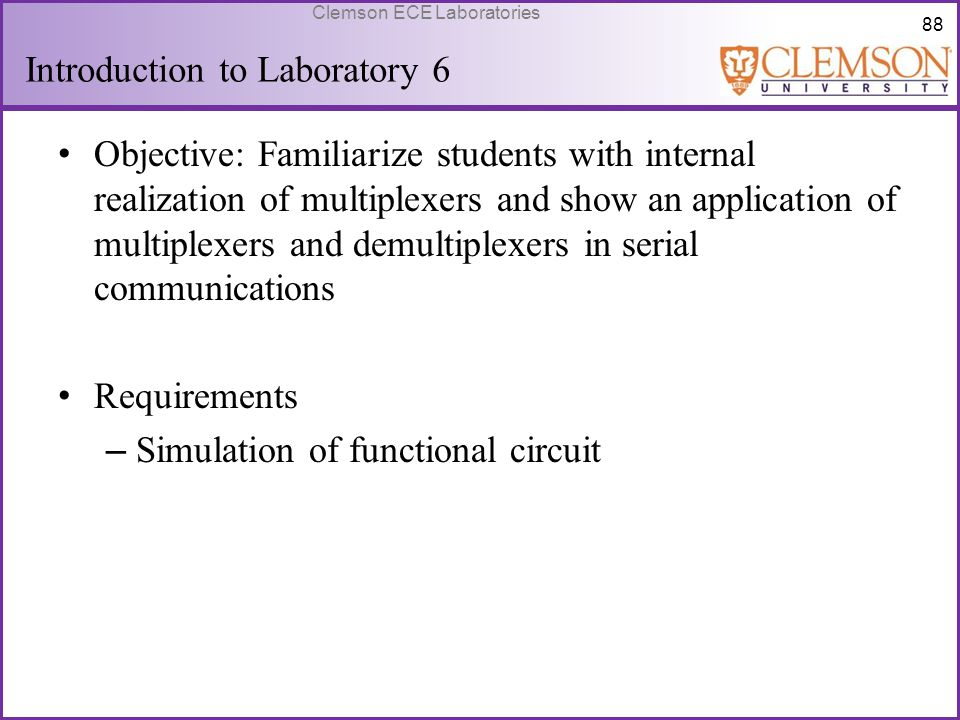 88 Clemson ECE Laboratories Introduction to Laboratory 6 Objective: Familiarize students with internal realization of multiplexers and show an applica