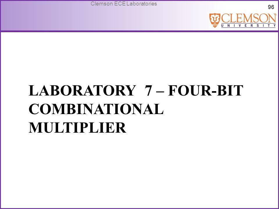 96 Clemson ECE Laboratories LABORATORY 7 – FOUR-BIT COMBINATIONAL MULTIPLIER