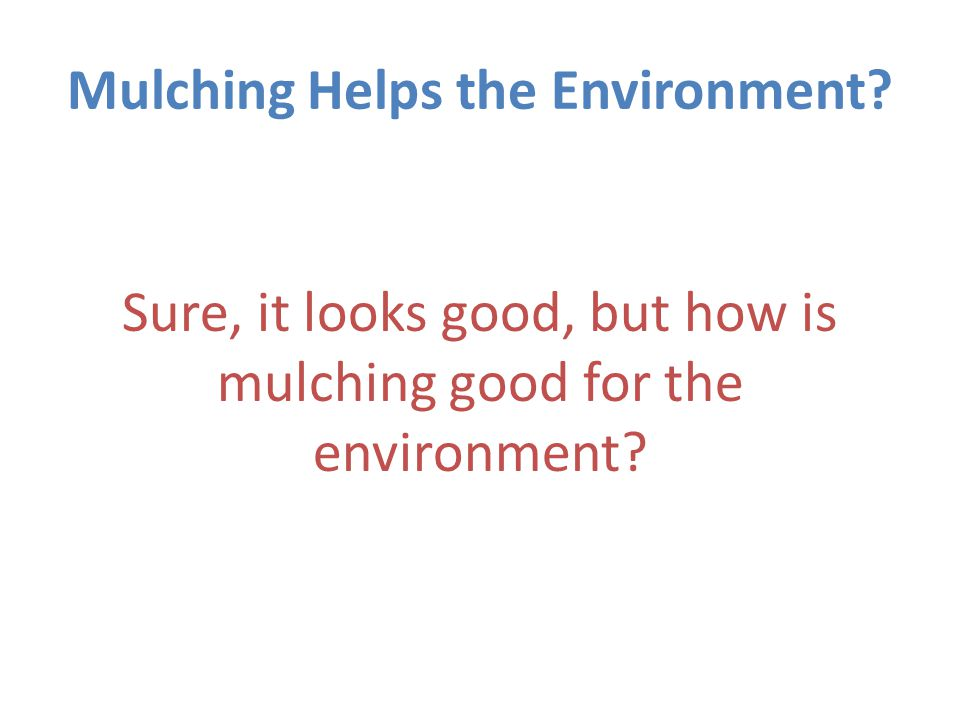 Mulching Helps the Environment.