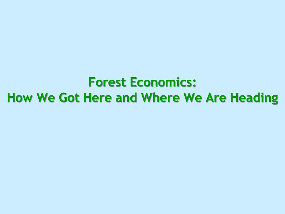 Forest Economics: How We Got Here and Where We Are Heading