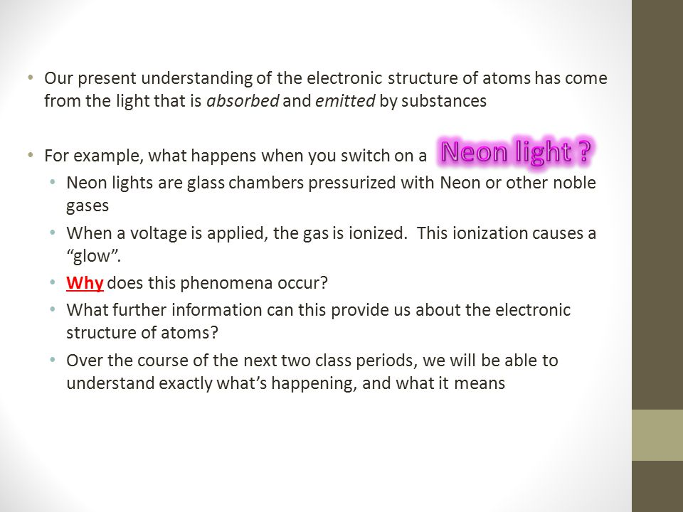 EMR: Light and Energy The applied voltage cause the electrons to become excited, or bumped up in energy When the electron drops back down to its original, lower energy state, the excess energy is released as light.