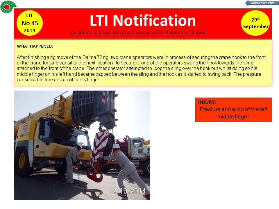 LTI Notification WHAT HAPPENED: After finishing a rig move of the Dalma 72 rig, two crane operators were in process of securing the crane hook to the front of the crane for safe transit to the next location.