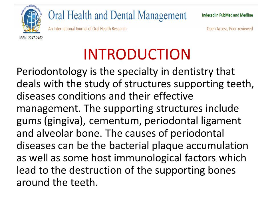 INTRODUCTION Periodontology is the specialty in dentistry that deals with the study of structures supporting teeth, diseases conditions and their effective management.