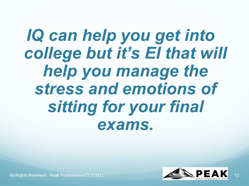 12 IQ can help you get into college but it's EI that will help you manage the stress and emotions of sitting for your final exams.