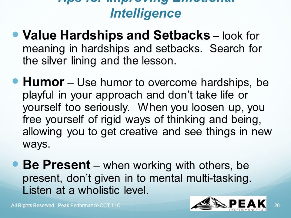 28 Tips for Improving Emotional Intelligence Value Hardships and Setbacks – look for meaning in hardships and setbacks.