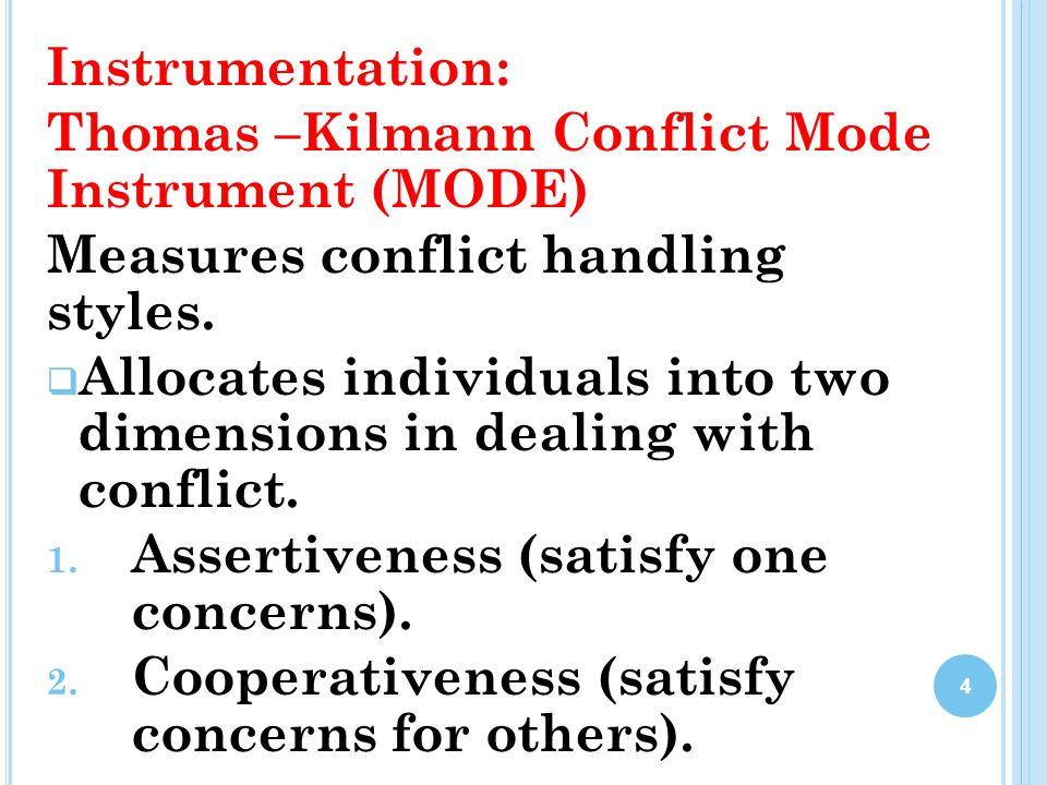 Instrumentation: Thomas –Kilmann Conflict Mode Instrument (MODE) Measures conflict handling styles.  Allocates individuals into two dimensions in dea