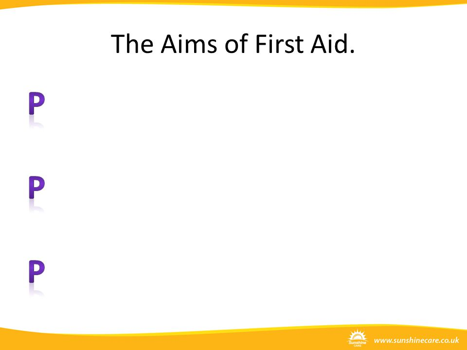 The Aims of First Aid.