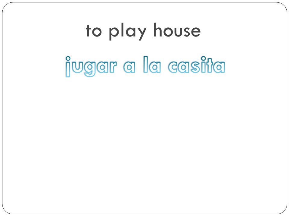 to play house