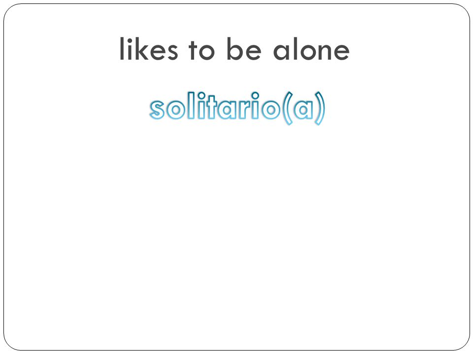 likes to be alone