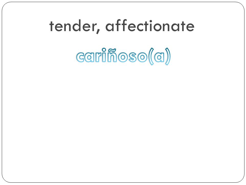 tender, affectionate