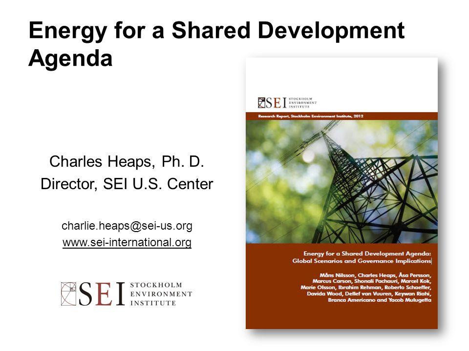 Energy for a Shared Development Agenda Charles Heaps, Ph.