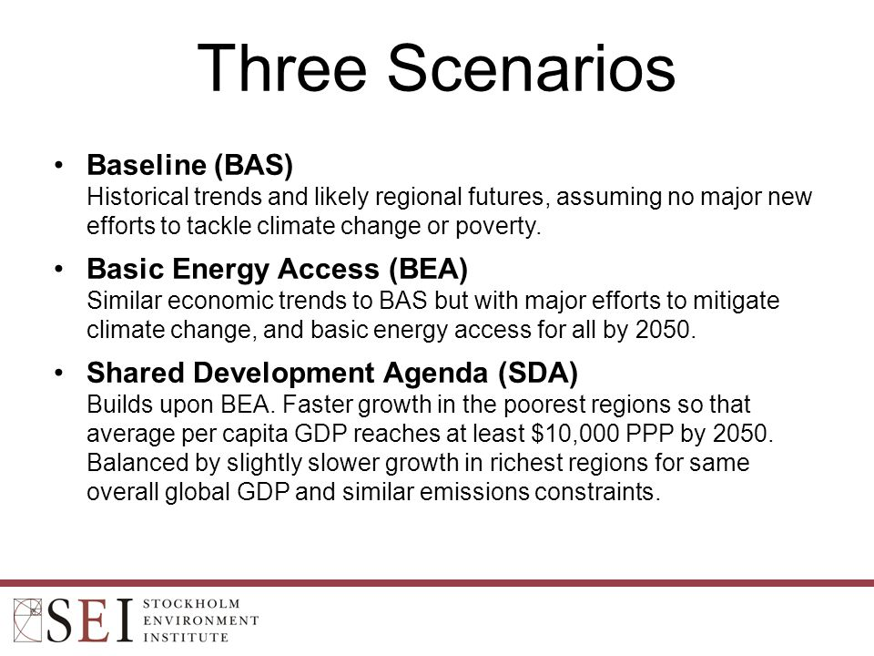 Three Scenarios Baseline (BAS) Historical trends and likely regional futures, assuming no major new efforts to tackle climate change or poverty.