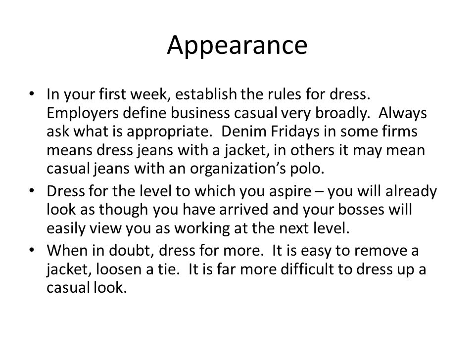 Appearance In your first week, establish the rules for dress.