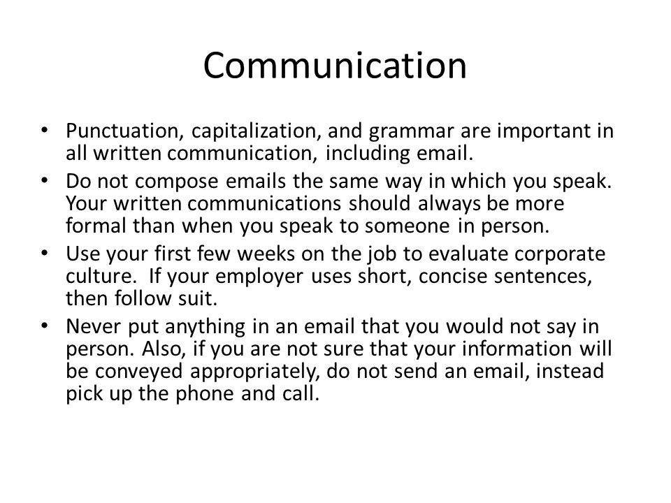 Communication Punctuation, capitalization, and grammar are important in all written communication, including email.